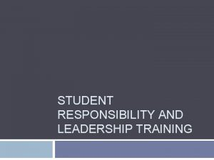 STUDENT RESPONSIBILITY AND LEADERSHIP TRAINING Recruitment Recruitment Cant