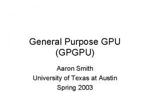 General Purpose GPU GPGPU Aaron Smith University of