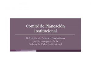 Comit de Planeacin Institucional Definicin de Procesos Sustantivos