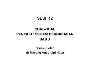 SESI 12 SOALSOAL PENYAKIT SISTEM PERNAPASAN BAB X