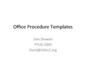 Office Procedure Templates Don Stewart PPUG 2009 Don