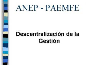ANEP PAEMFE Descentralizacin de la Gestin Bienes para