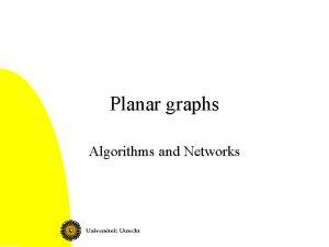 Planar graphs Algorithms and Networks Planar graphs Can