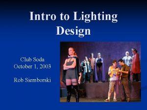 Intro to Lighting Design Club Soda October 1