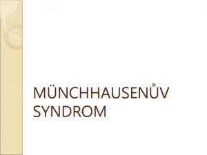 MNCHHAUSENV SYNDROM Vysvtlen pojmu porucha osobnosti a chovn