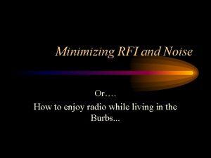 Minimizing RFI and Noise Or How to enjoy