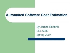 Automated Software Cost Estimation By James Roberts EEL