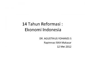 14 Tahun Reformasi Ekonomi Indonesia DR AGUSTINUS YOHANES