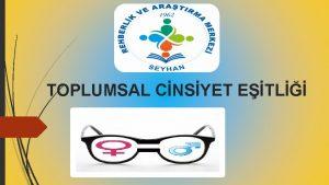 TOPLUMSAL CNSYET ETL BYOLOJK CNSYET Biyolojik cinsiyet kiinin