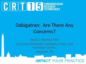 Dabigatran Are There Any Concerns Neal S Kleiman