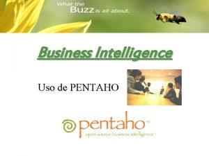 Business Intelligence Uso de PENTAHO Business Intelligence La