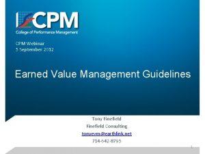CPM Webinar 5 September 2012 Earned Value Management