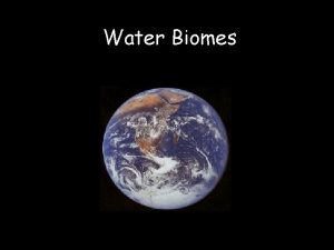 Water Biomes Water Biomes The limiting factors in
