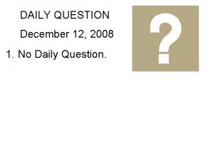 DAILY QUESTION December 12 2008 1 No Daily