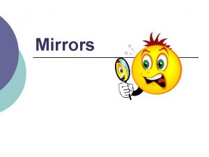 Mirrors Recall images formed by curved mirrors depend
