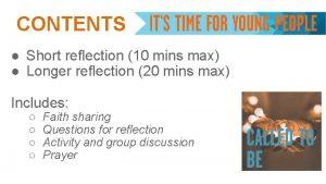CONTENTS Short reflection 10 mins max Longer reflection