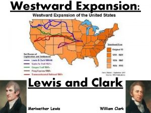 Westward Expansion Lewis and Clark Meriwether Lewis William