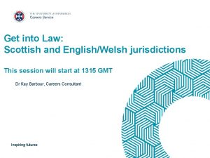 Get into Law Scottish and EnglishWelsh jurisdictions This