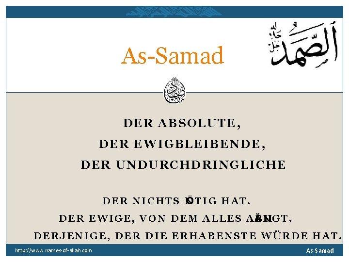 AsSamad DER ABSOLUTE DER EWIGBLEIBENDE DER UNDURCHDRINGLICHE DER