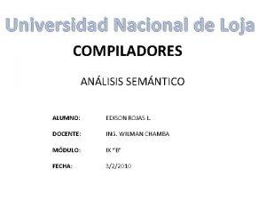 Universidad Nacional de Loja COMPILADORES ANLISIS SEMNTICO ALUMNO