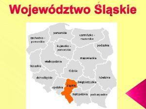 Wojewdztwo lskie Wojewdztwo lskie Herb wojewdztwa Katowice Dane