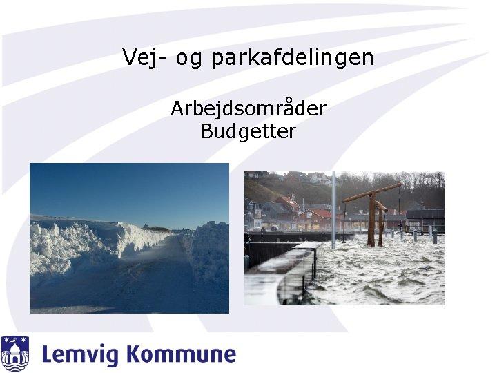 Vej og parkafdelingen Arbejdsomrder Budgetter Vej og Gartnerafdeling