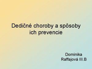 Dedin choroby a spsoby ich prevencie Dominika Raffajov