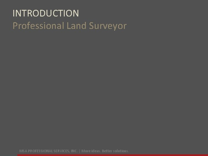 INTRODUCTION Professional Land Surveyor MSA PROFESSIONAL SERVICES INC