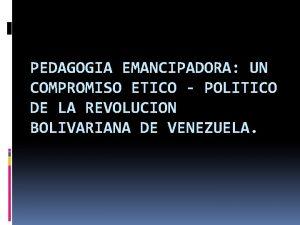PEDAGOGIA EMANCIPADORA UN COMPROMISO ETICO POLITICO DE LA