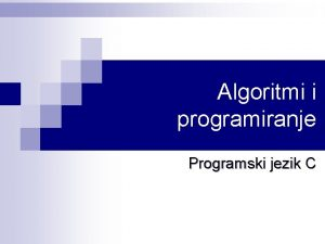 Algoritmi i programiranje Programski jezik C Algoritmi i