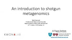 An introduction to shotgun metagenomics Matt Hayward Postdoctoral