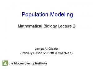 Population Modeling Mathematical Biology Lecture 2 James A