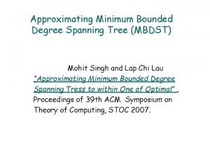 Approximating Minimum Bounded Degree Spanning Tree MBDST Mohit