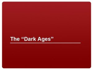 The Dark Ages The Dark Ages is a