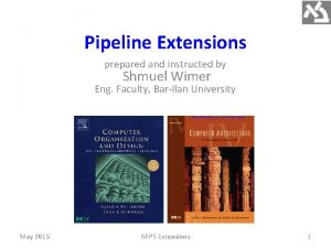 Pipeline Extensions prepared and instructed by Shmuel Wimer