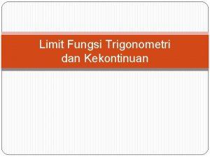 Limit Fungsi Trigonometri dan Kekontinuan Limit Fungsi Trigonometri