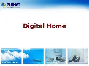 Digital Home www planet com tw Copyright PLANET