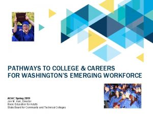 PATHWAYS TO COLLEGE CAREERS FOR WASHINGTONS EMERGING WORKFORCE