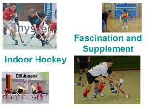 Fascination and Supplement Indoor Hockey Indoor Hockey Fascination