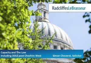 Capacity and The Law Including DOLS post Cheshire