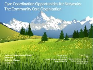 Care Coordination Opportunities for Networks The Community Care