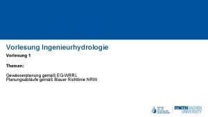 Vorlesung Ingenieurhydrologie Vorlesung 1 Themen Gewsserplanung gem EGWRRL