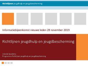 Informatiebijeenkomst nieuwe leden 28 november 2019 Richtlijnen jeugdhulp