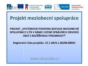Projekt meziobecn spoluprce PROJEKT SYSTMOV PODPORA ROZVOJE MEZIOBECN