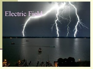 Electric Field Analogy The electric field is the