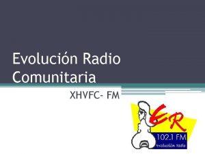 Evolucin Radio Comunitaria XHVFC FM Evolucin Radio Comunitaria
