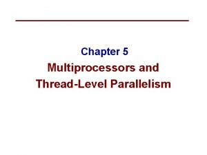 Chapter 5 Multiprocessors and ThreadLevel Parallelism Flynns Taxonomy