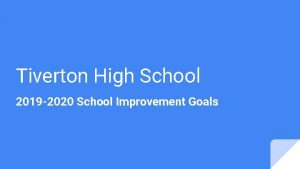 Tiverton High School 2019 2020 School Improvement Goals