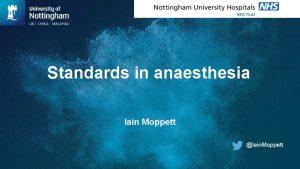 Standards in anaesthesia Iain Moppett Iain Moppett Declarations