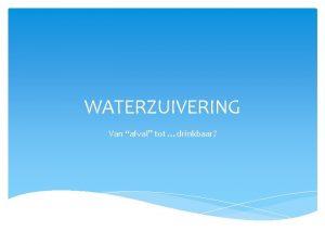 WATERZUIVERING Van afval tot drinkbaar Welk afval bevat